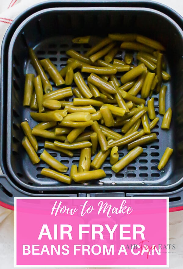 How to make air fryer beans from a can is the text. Picture under text is green beans in the air fryer basket.
