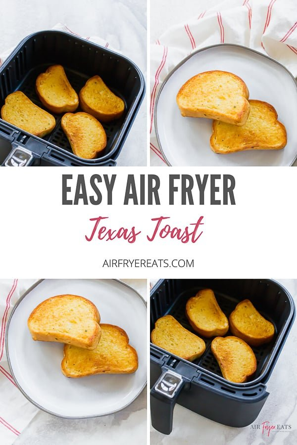 "Pinterest image with text overlay saying ""easy air fryer texas toast airfryereats.com"". It has four pictures. Two pictures are shown each time. 4 slices of garlic bread in black air fryer basket, shown twice. Two slices of texas toast on a white plate shown twice."