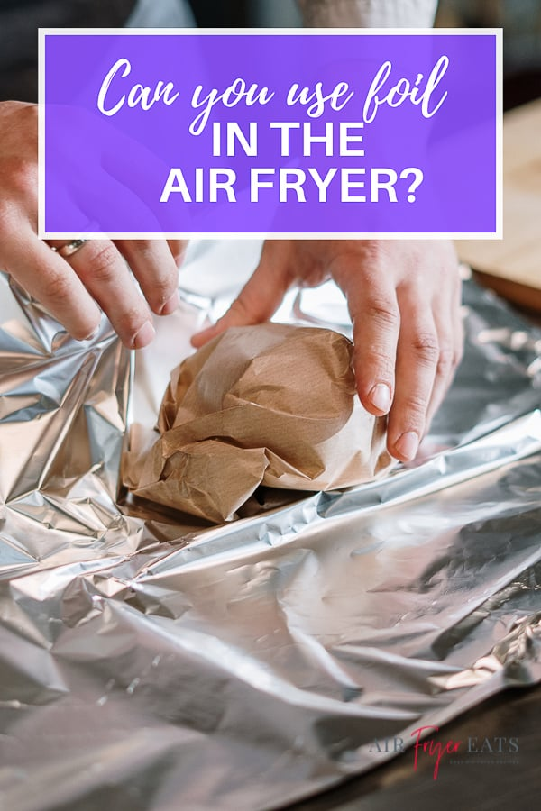 image of foil and hands with text can you use foil in the air fryer