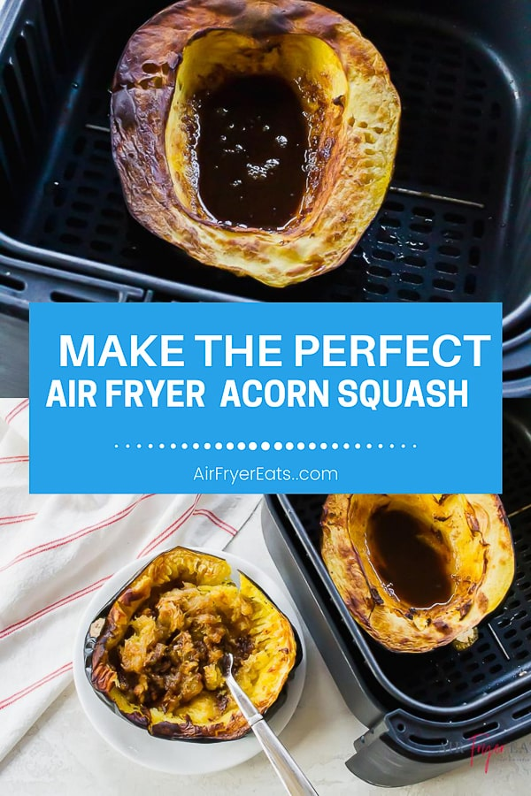 pinterest pin with two pictures. Top one is cooked squash with brown sugar liquid mixture in center all inside a black air fryer basket. Bottom picture is a cooked squash in basket, then the other half of the squash on a white plate and mashed inside the shell. All set on a white background with a white/red napkin and a text overlay that reads: make the perfect air fryer acorn squash airfryereats.com