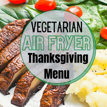 vegetarian air fryer thanksgiving menu text overlayed on top of air fryer mushrooms salad with tomatoes and mashed potatoes on a white plate