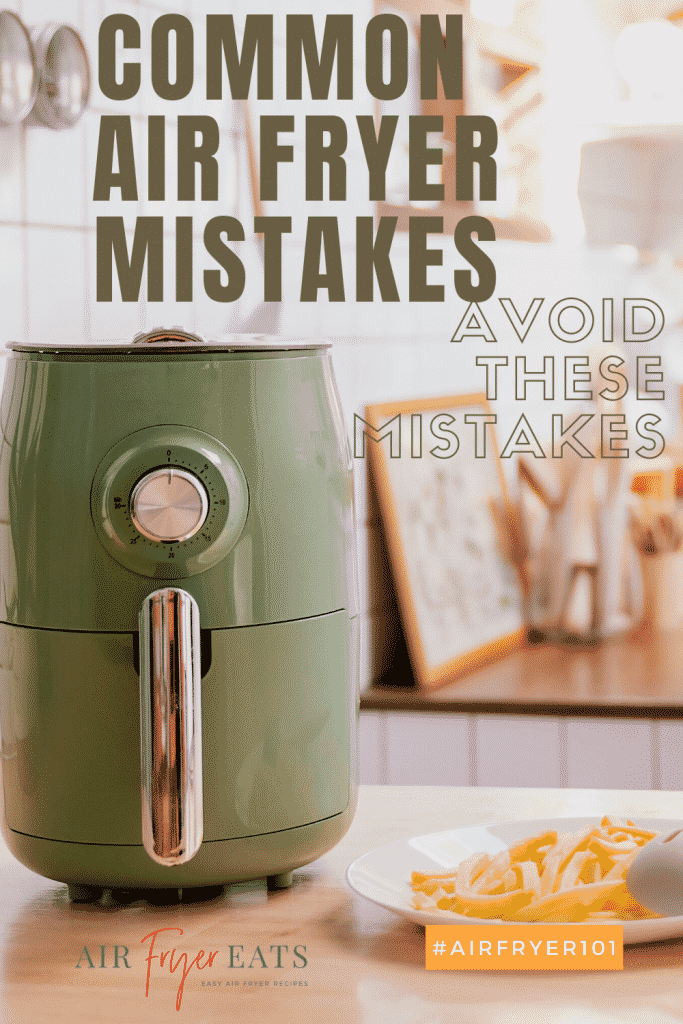 picture of a white and bright kitchen with a green air fryer. Words that say common air fryer mistakes, avoid these mistakes